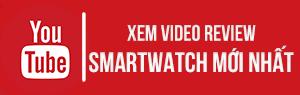 Video đánh giá smartwatch mới nhất